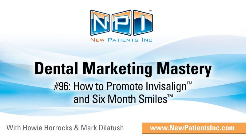 A Complete Guide for Six Month Smiles® and Invisalign Marketing