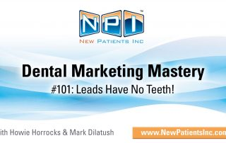 Leads Have No Teeth - How do you get Dental Leads into the Chair?