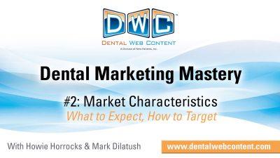 Dental Marketing Mastery #2: Market Characteristics