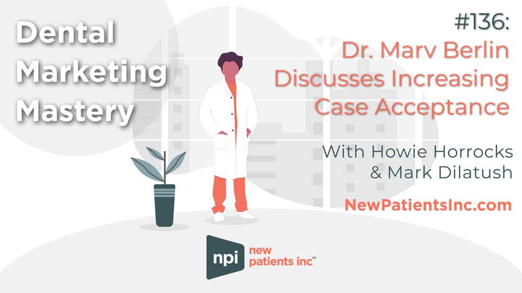 Increasing Case Acceptance with Dr Berlin