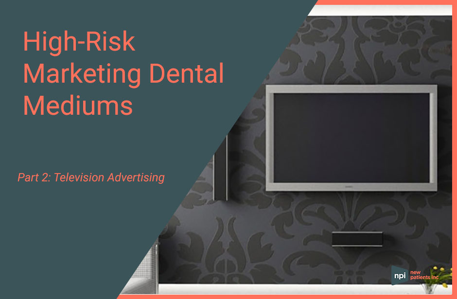 Dental TV Ad a high-risk marketing medium